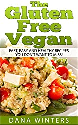 The Gluten Free Vegan: Over 30 Fast And Easy, Vegan Free, Gluten Free Breakfasts, Lunches And Dinners! (English Edition)