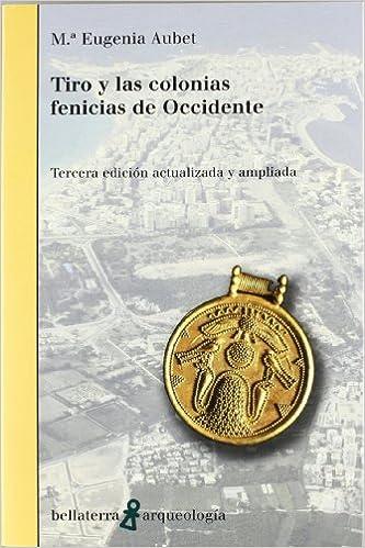 Tiro y las colonias fenicias de Occidente (Tercera ed. actualizada y ampliada): María Eugenia Aubet Semmler: 9788472904484: Amazon.com: Books