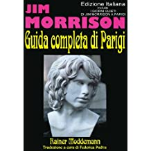 La Guida Completa Di Parigi per Fan Di Jim Morrison: I Giorni Quieti Di Jim Morrison A Parigi (Italian Edition)