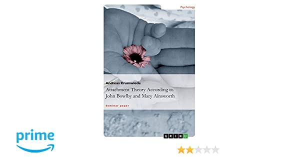 Attachment theory according to john bowlby and mary ainsworth attachment theory according to john bowlby and mary ainsworth andreas krumwiede 9783656613770 amazon books fandeluxe Image collections