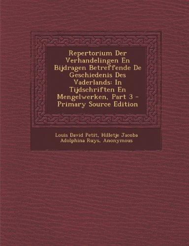 Repertorium Der Verhandelingen En Bijdragen Betreffende de Geschiedenis Des Vaderlands: In Tijdschriften En Mengelwerken, Part 3 - Primary Source Edit (German Edition)