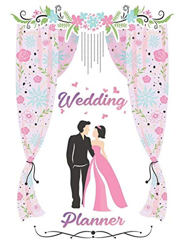 (Wedding Planner: Your Wedding Planning Book, Wedding Planning Notebook For Complete Wedding With Checklist, Journal, Note and Ideas)