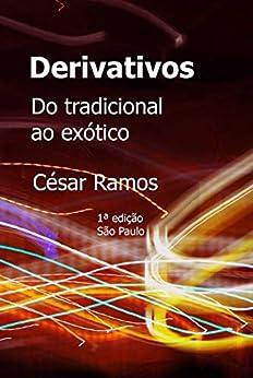 Derivativos: Do tradicional ao exótico por [Ramos, César]