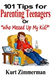"""101 Tips for Parenting Teenagers Or """"Who Messed Up My Kid?"""""""