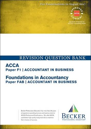 ACCA Approved – F1 Accountant in Business (FIA: FAB): Revision Question Bank (All Exams Up to August 2017)