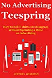 No Advertising Teespring (2017): How to Sell T-shirts on Instagram Without Spending a Dime on Advertising