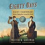 Eighty Days: Nellie Bly and Elizabeth Bisland's History-Making Race Around the World | Matthew Goodman