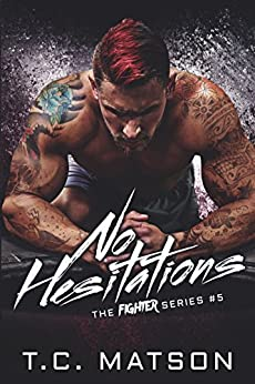 No Hesitations (The Fighter Series Book 5) by [Matson, TC]