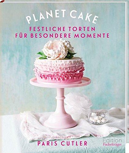 Planet Cake Festliche Torten Fur Besondere Momente Amazon De