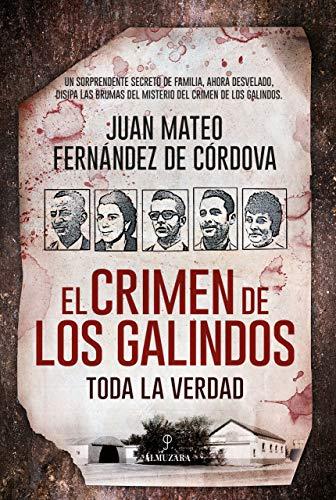 El crimen de los Galindos: toda la verdad por Juan Mateo Fernández de Córdova