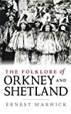 The Folklore of Orkney and Shetland, Marwick, Ernest W., 1780270089