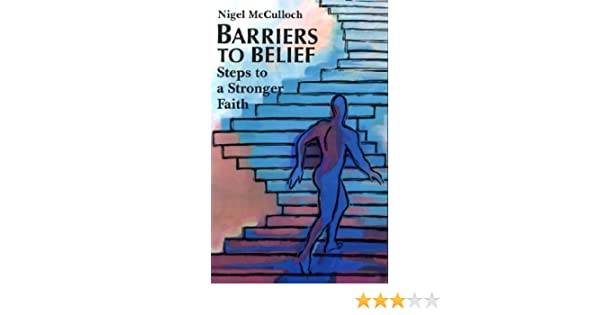 Barriers To Belief Steps A Stronger Faith Nigel McCulloch 9780232520606 Amazon Books