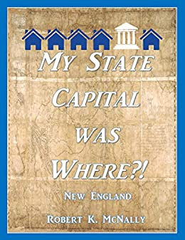 My State's Capital was WHERE?!: New England - Kindle edition ... on capitals of pacific northwest states, capitals of northeast states, capitals of western states, capitals of southern states, capitals of midwestern states, capitals of the west states, capitals of southwest states, capitals of midwest states, capitals of mid atlantic states,