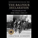 The Balfour Declaration: The Origins of the Arab-Israeli Conflict | Jonathan Schneer