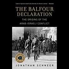 The Balfour Declaration: The Origins of the Arab-Israeli Conflict Audiobook by Jonathan Schneer Narrated by Nicholas Guy Smith