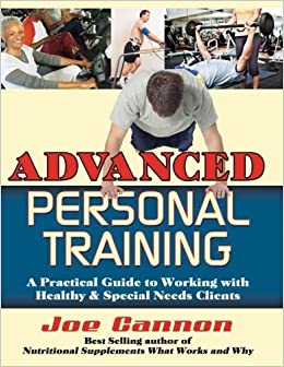Advanced Personal Training: A Practical Guide to Working With Healthy and Special Needs Clients by Joe Cannon (2014-10-01)