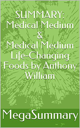 SUMMARY: Medical Medium & Medical Medium Life-Changing Foods by Anthony William