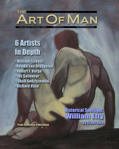 The Art of Man - Edition 19: Fine Art of the Male Form Quarterly Journal (Volume 19)