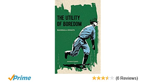 The Utility Of Boredom Baseball Essays Andrew Forbes  The Utility Of Boredom Baseball Essays Andrew Forbes   Amazoncom Books Essay Paper Checker also How To Write An Essay Proposal Example  How To Write An Essay With A Thesis