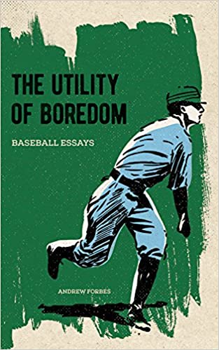 the utility of boredom baseball essays andrew forbes  the utility of boredom baseball essays andrew forbes 9781926743691 com books