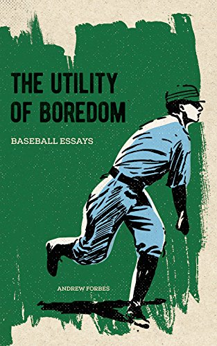 The Utility of Boredom: Baseball Essays