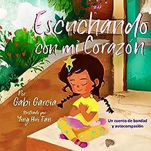 Escuchando con mi Corazón: Una cuento de bondad y autocompasión (Spanish ...