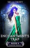 Enchantment's Trap (Vampire Magic Book 4)