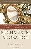Eucharistic Adoration, Charles M. Murphy, 1594713081