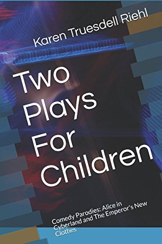 Two Plays For Children: Comedy Parodies: Alice in Cyberland and The Emperor's New Clothes