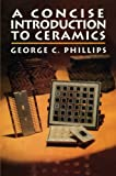 A Concise Introduction to Ceramics, Phillips, George, 9401169756