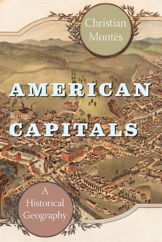 American Capitals: A Historical Geography (University of Chicago Geography Research Papers Book ()