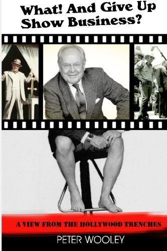 What! and Give Up Show Business?: A View from the Hollywood Trenches