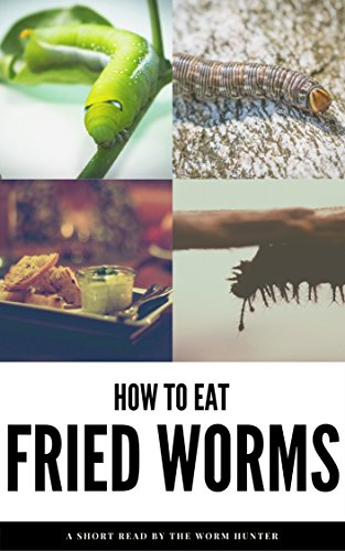 How To Eat Fried Worms by Worm Hunter
