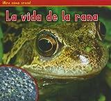 La vida de la rana (¡Mira cómo crece!) (Spanish Edition)