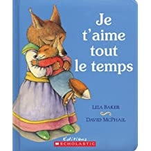 Je T'Aime Tout Le Temps (English and French Edition) by Liza Baker (2009-12-01)