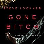 Gone Bitch: A Parody of Gone Girl | Steve Lookner