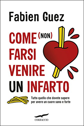 Amazon Com Come Non Farsi Venire Un Infarto Italian Edition