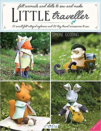 Little Traveller 10 Small Felt Intrepid Explorers and Over 30 Tiny Travel Accessories to Sew!