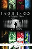 Caecilius Rex: The Anthology Edition (Toxicity Book 1)