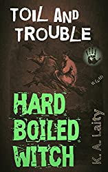 Hard Boiled Witch: Toil & Trouble (Hard-Boiled Witch Book 2)