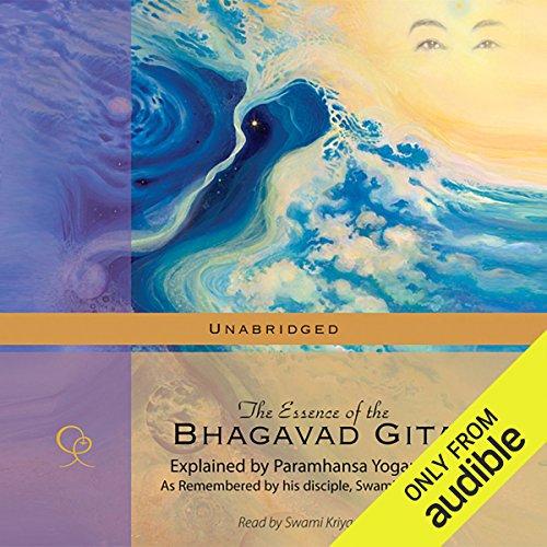 The Essence of the Bhagavad Gita: Explained by Paramhansa Yogananda