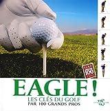 Eagle ! : Les clés du golf par 100 grands pros