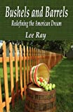 Bushels and Barrels - Redefining the American Dream, Lee Ray, 1618633066