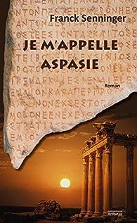 Je m'appelle Aspasie par Franck Senninger