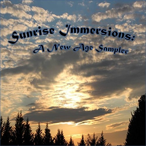 Sunrise Immersions (A collection of New Age, Ambient, Easy Listening and Classical for Meditation and Relaxation)