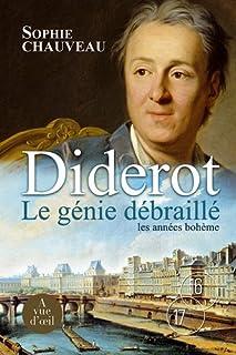 Diderot, le génie débraillé : [01] : Les années bohème : 1728-1749, Chauveau, Sophie