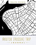 Irkutsk (Russia) Trip Journal: Lined Irkutsk (Russia) Vacation/Travel Guide Accessory Journal/Diary/Notebook With Irkutsk (Russia) Map Cover Art