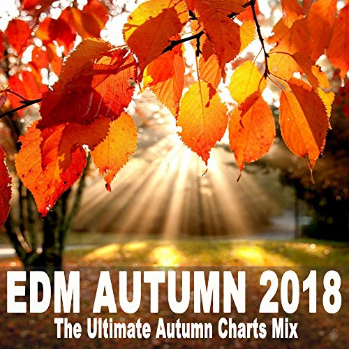 (EDM Autumn 2018 - The Ultimate Autumn Charts Mix (The Best EDM, Trap & Dirty House))