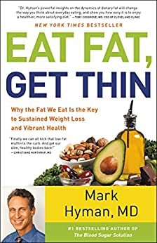 Eat Fat, Get Thin: Why the Fat We Eat Is the Key to Sustained Weight Loss and Vibrant Health by [Hyman M.D., Mark]