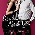 Something About You: FBI-US Attorney Series, Book 1 Audiobook by Julie James Narrated by Karen White